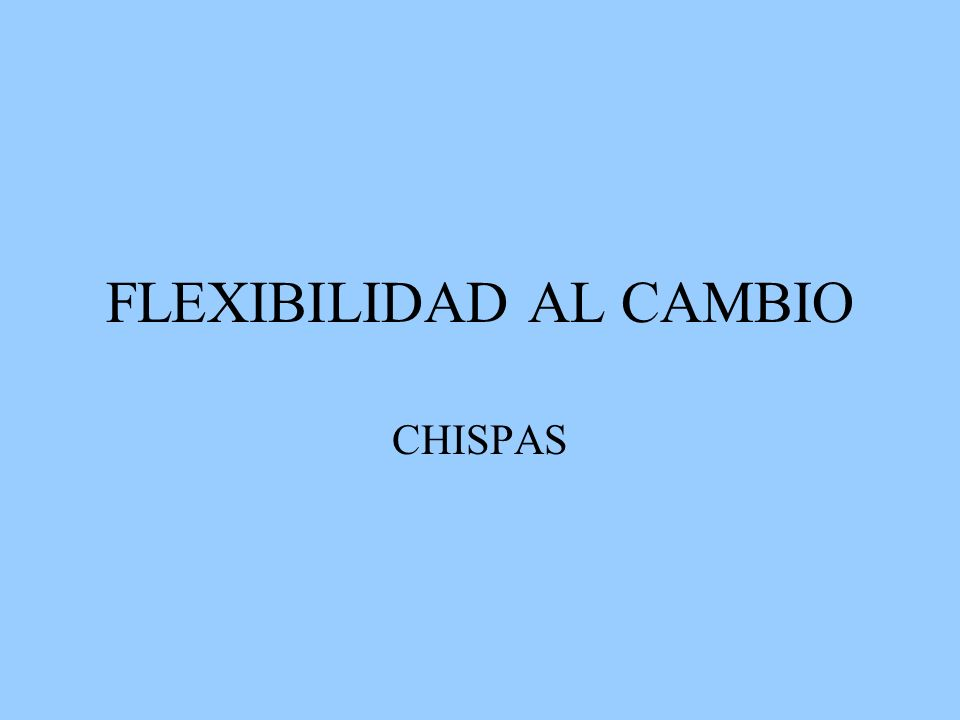 FLEXIBILIDAD AL CAMBIO