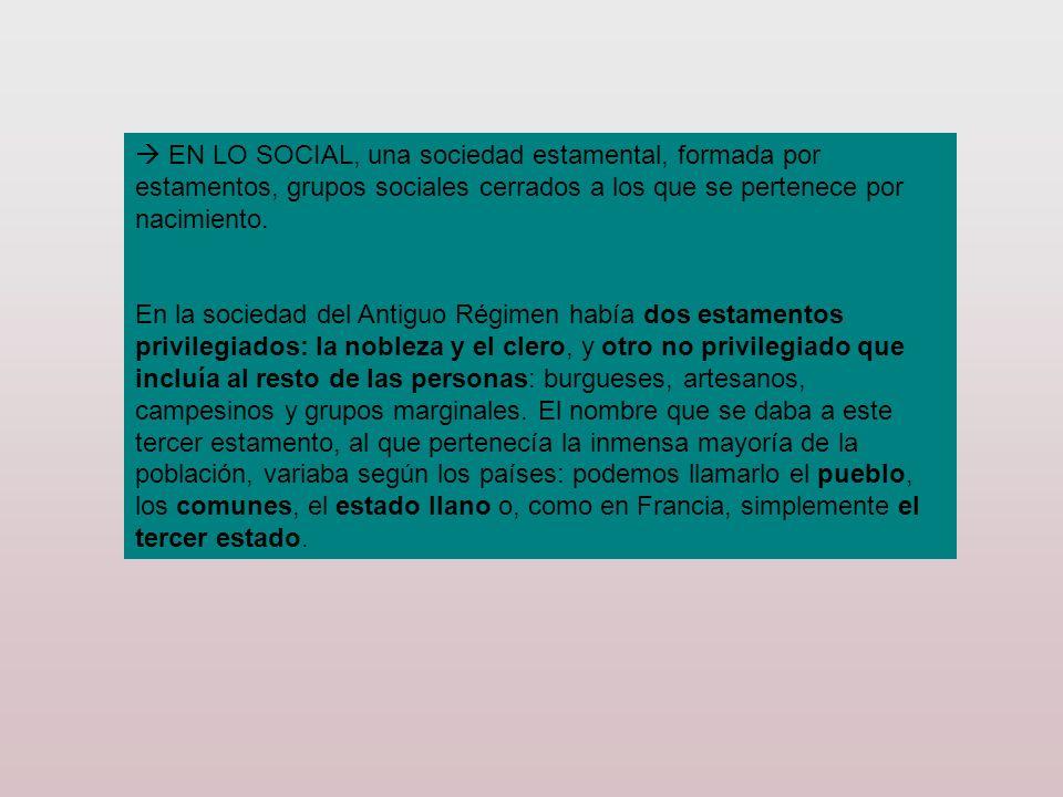  EN LO SOCIAL, una sociedad estamental, formada por estamentos, grupos sociales cerrados a los que se pertenece por nacimiento.