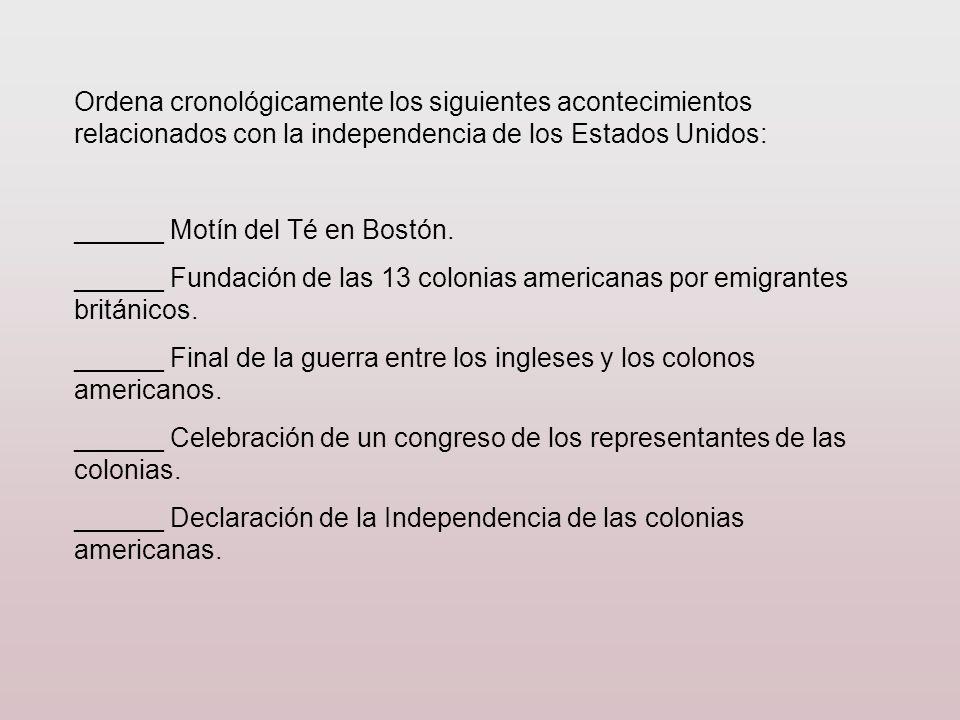 Ordena cronológicamente los siguientes acontecimientos relacionados con la independencia de los Estados Unidos: