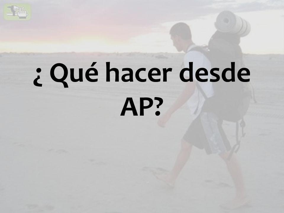 ¿ Qué hacer desde AP