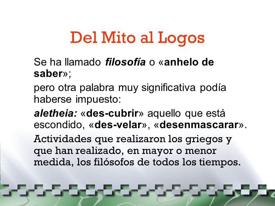 Del Mito al Logos Se ha llamado filosofía o «anhelo de saber»;