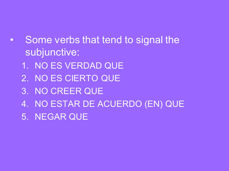 Some verbs that tend to signal the subjunctive: