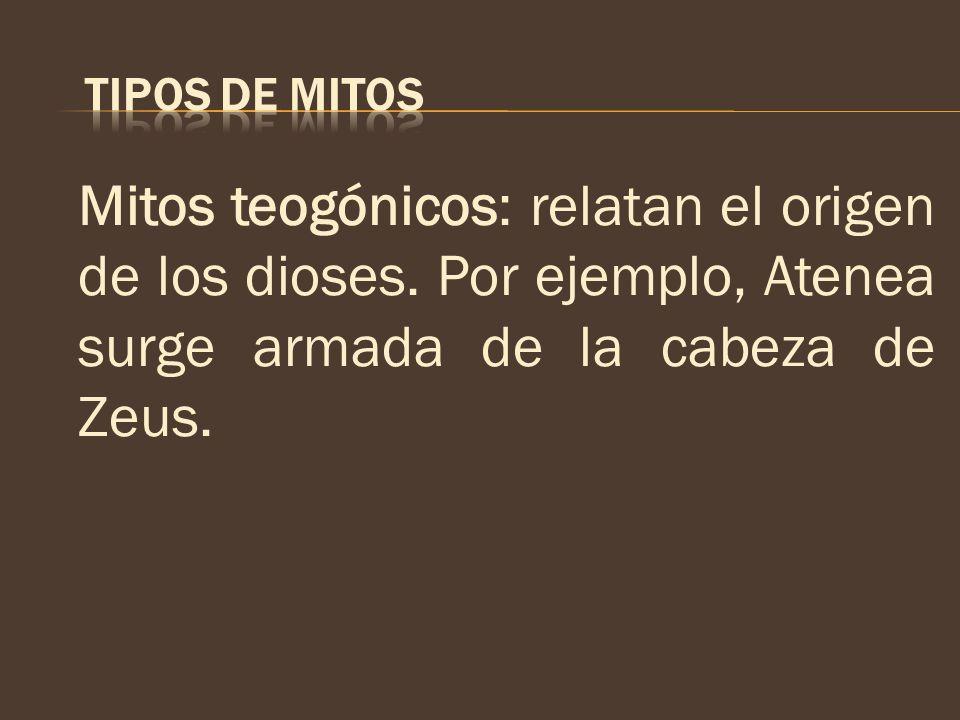 TIPOS DE MITOS Mitos teogónicos: relatan el origen de los dioses.