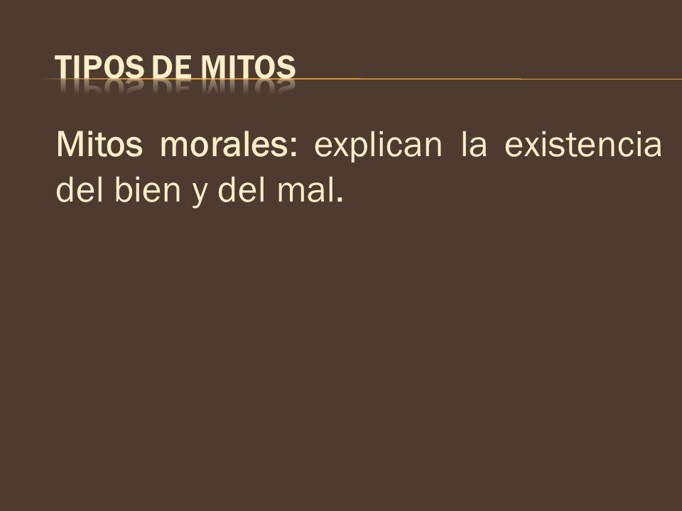 TIPOS DE MITOS Mitos morales: explican la existencia del bien y del mal.