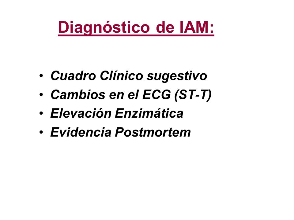 Diagnóstico de IAM: Cuadro Clínico sugestivo Cambios en el ECG (ST-T)
