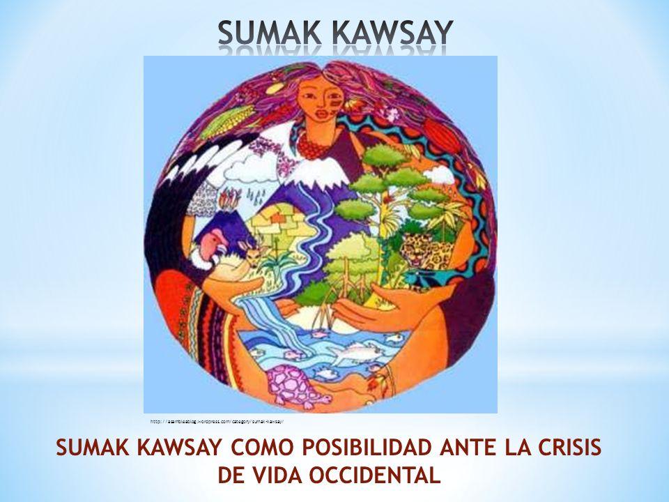 SUMAK KAWSAY COMO POSIBILIDAD ANTE LA CRISIS DE VIDA OCCIDENTAL