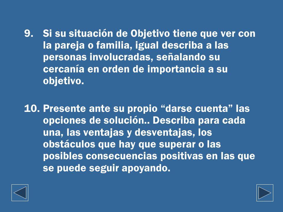 Si su situación de Objetivo tiene que ver con la pareja o familia, igual describa a las personas involucradas, señalando su cercanía en orden de importancia a su objetivo.