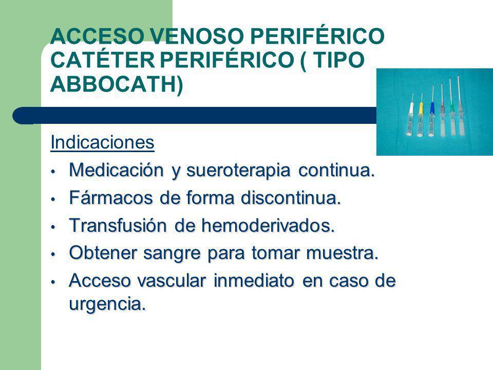 ACCESO VENOSO PERIFÉRICO CATÉTER PERIFÉRICO ( TIPO ABBOCATH)
