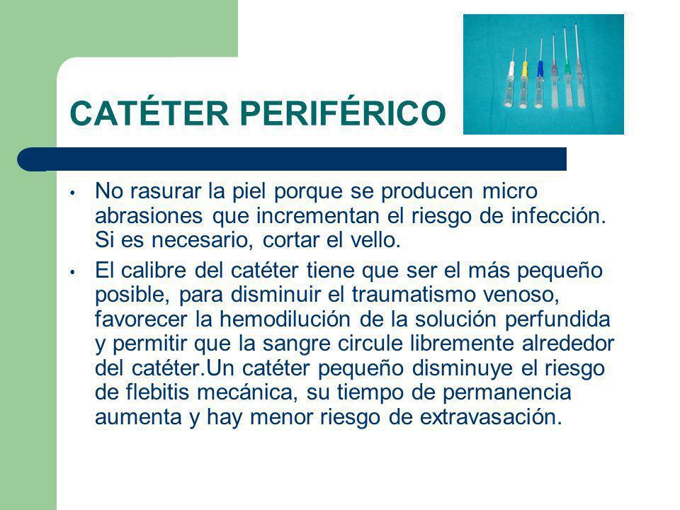 CATÉTER PERIFÉRICO No rasurar la piel porque se producen micro abrasiones que incrementan el riesgo de infección. Si es necesario, cortar el vello.