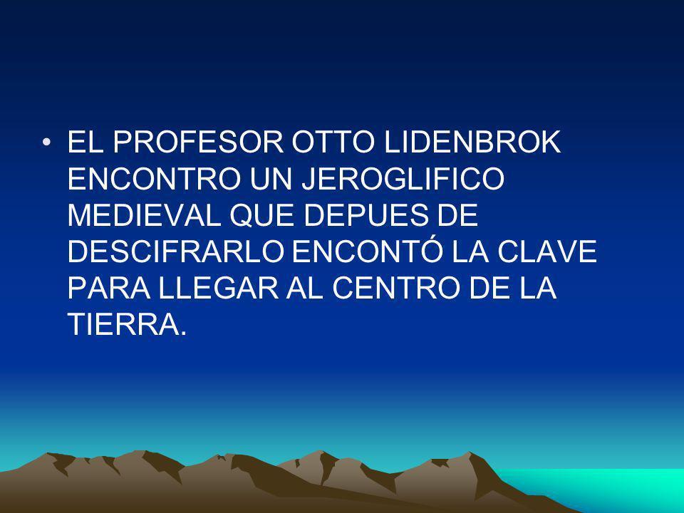 EL PROFESOR OTTO LIDENBROK ENCONTRO UN JEROGLIFICO MEDIEVAL QUE DEPUES DE DESCIFRARLO ENCONTÓ LA CLAVE PARA LLEGAR AL CENTRO DE LA TIERRA.