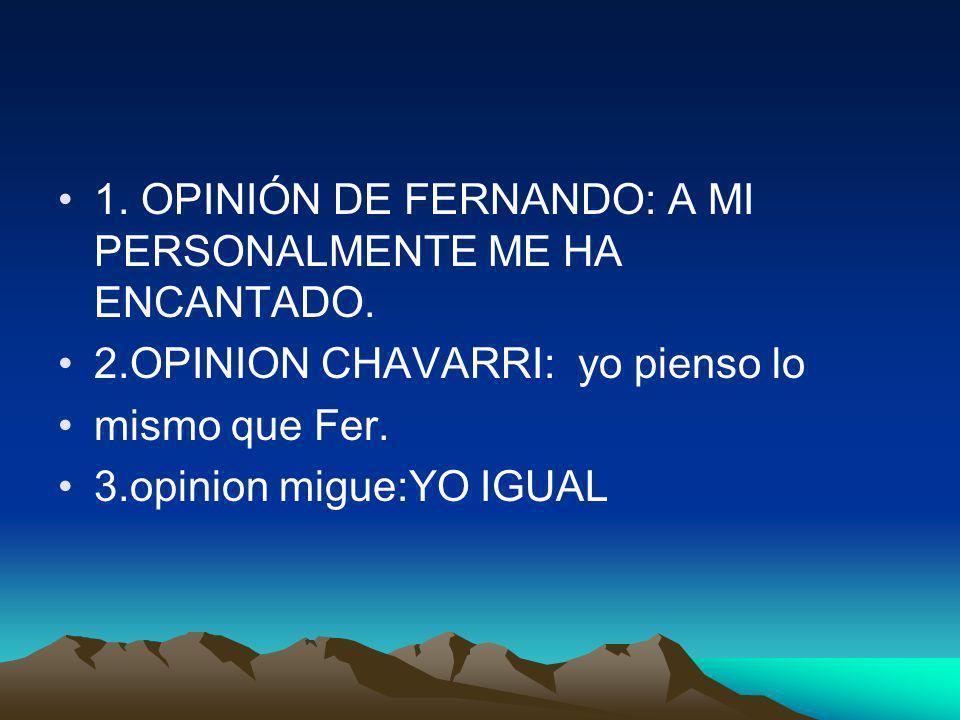 1. OPINIÓN DE FERNANDO: A MI PERSONALMENTE ME HA ENCANTADO.