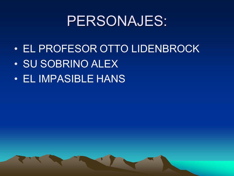 PERSONAJES: EL PROFESOR OTTO LIDENBROCK SU SOBRINO ALEX