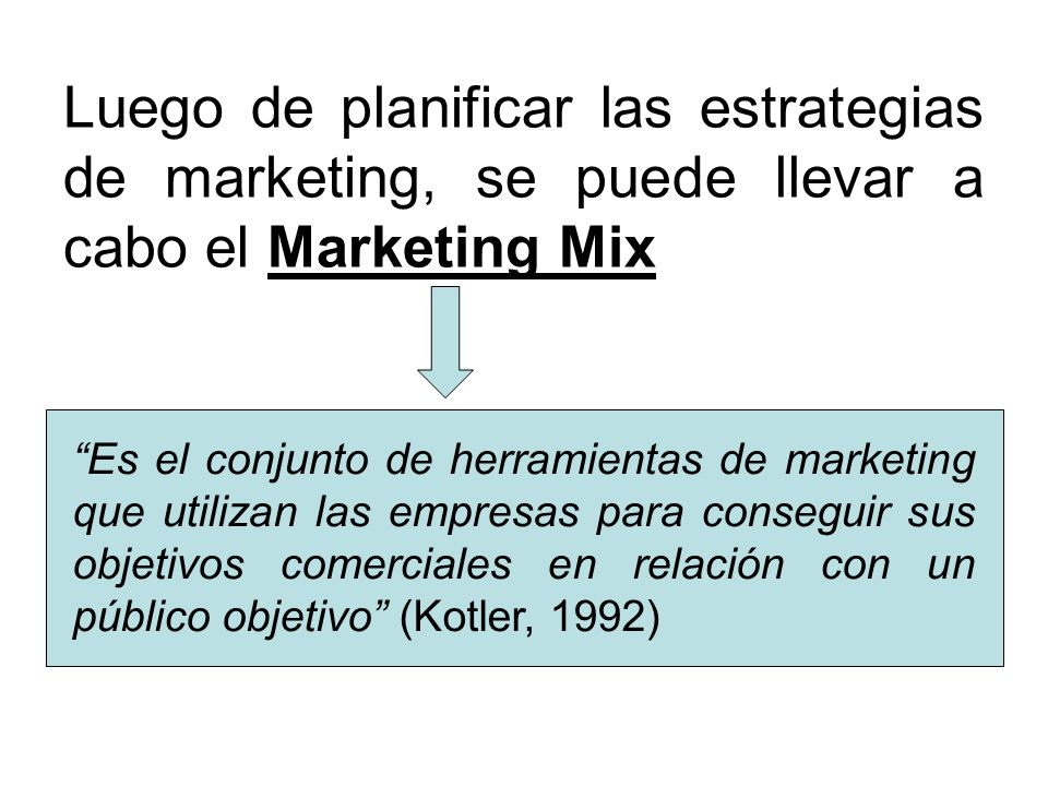 Luego de planificar las estrategias de marketing, se puede llevar a cabo el Marketing Mix