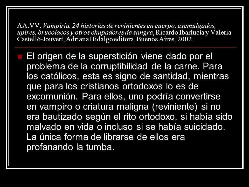 AA.VV. Vampiria. 24 historias de revinientes en cuerpo, excmulgados, upires, brucolacos y otros chupadores de sangre, Ricardo Ibarlucía y Valeria Castelló-Jouvert, Adriana Hidalgo editora, Buenos Aires, 2002.