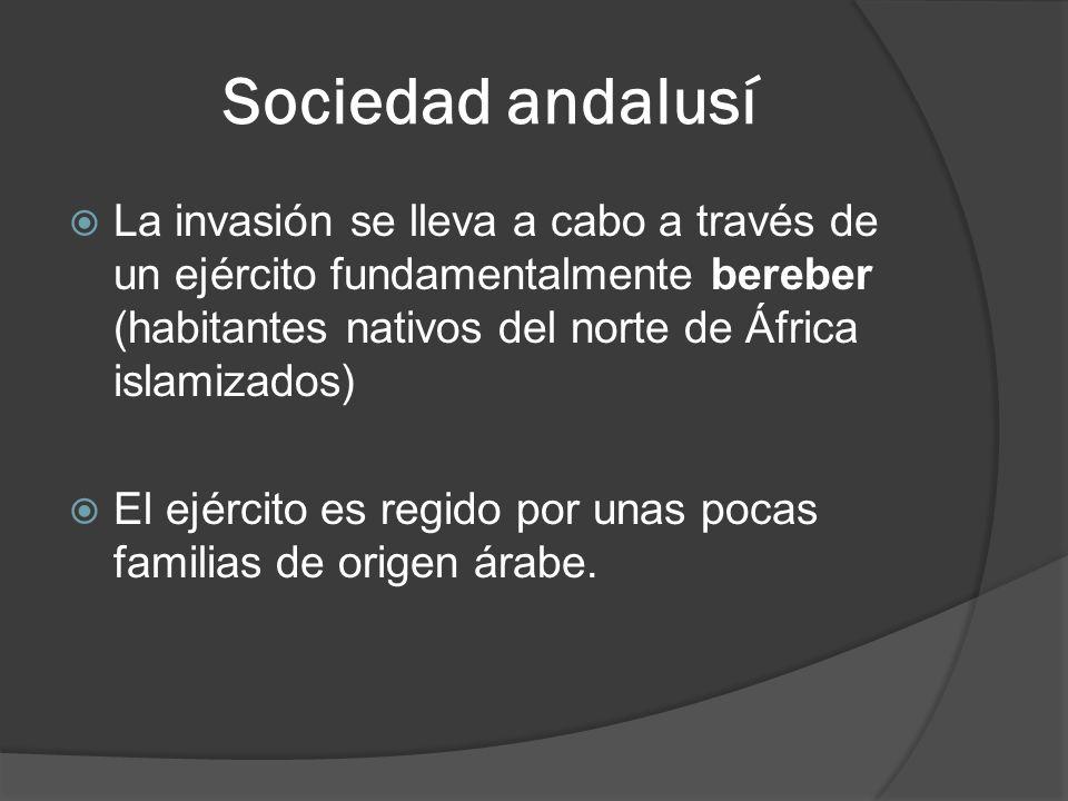 Sociedad andalusí La invasión se lleva a cabo a través de un ejército fundamentalmente bereber (habitantes nativos del norte de África islamizados)