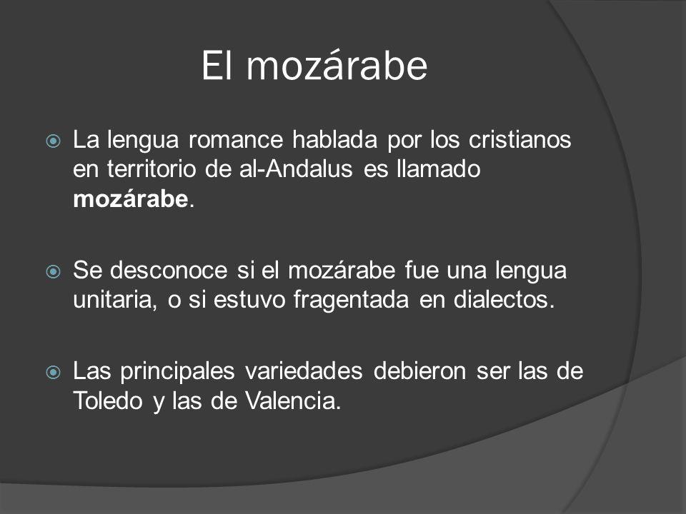 El mozárabeLa lengua romance hablada por los cristianos en territorio de al-Andalus es llamado mozárabe.