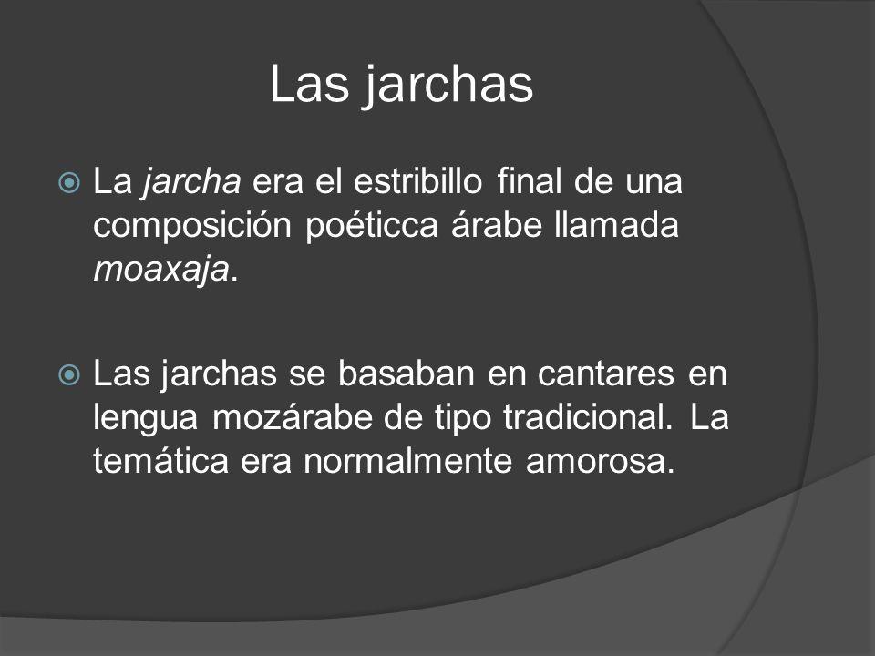 Las jarchas La jarcha era el estribillo final de una composición poéticca árabe llamada moaxaja.