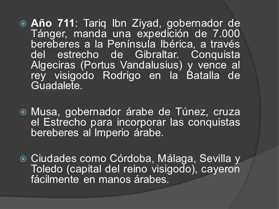 Año 711: Tariq Ibn Ziyad, gobernador de Tánger, manda una expedición de 7.000 bereberes a la Península Ibérica, a través del estrecho de Gibraltar. Conquista Algeciras (Portus Vandalusius) y vence al rey visigodo Rodrigo en la Batalla de Guadalete.