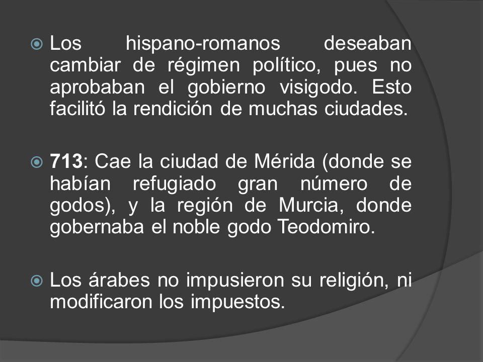 Los hispano-romanos deseaban cambiar de régimen político, pues no aprobaban el gobierno visigodo. Esto facilitó la rendición de muchas ciudades.