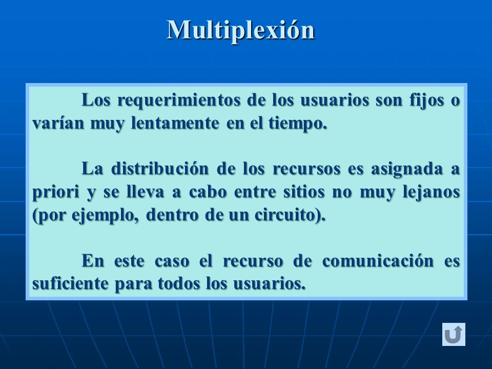Multiplexión Los requerimientos de los usuarios son fijos o varían muy lentamente en el tiempo.