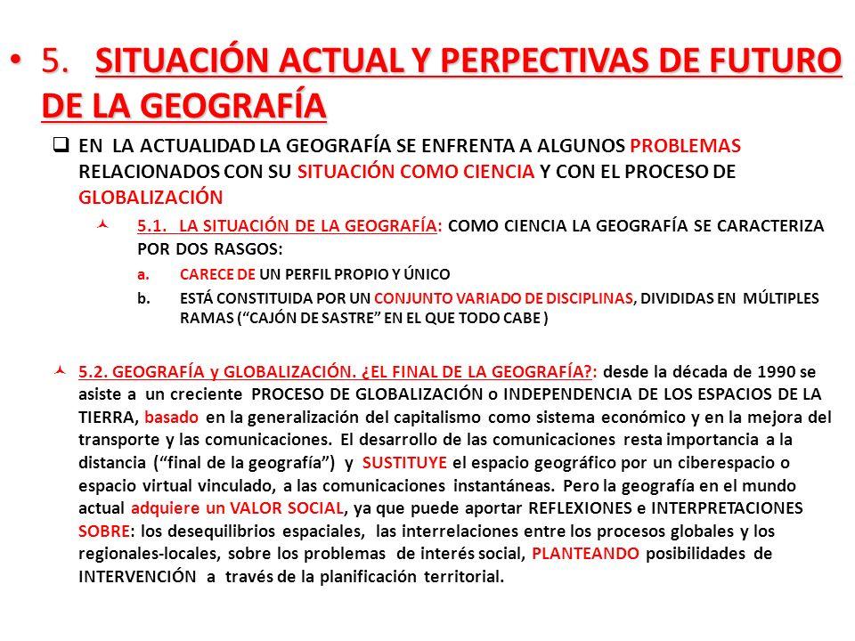 5. SITUACIÓN ACTUAL Y PERPECTIVAS DE FUTURO DE LA GEOGRAFÍA