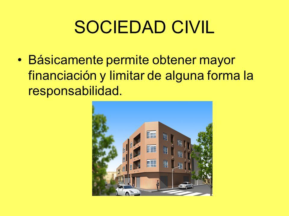 SOCIEDAD CIVIL Básicamente permite obtener mayor financiación y limitar de alguna forma la responsabilidad.