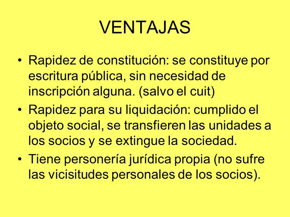 VENTAJAS Rapidez de constitución: se constituye por escritura pública, sin necesidad de inscripción alguna. (salvo el cuit)