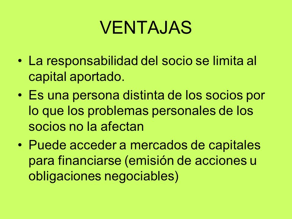 VENTAJAS La responsabilidad del socio se limita al capital aportado.