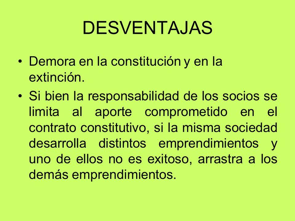 DESVENTAJAS Demora en la constitución y en la extinción.