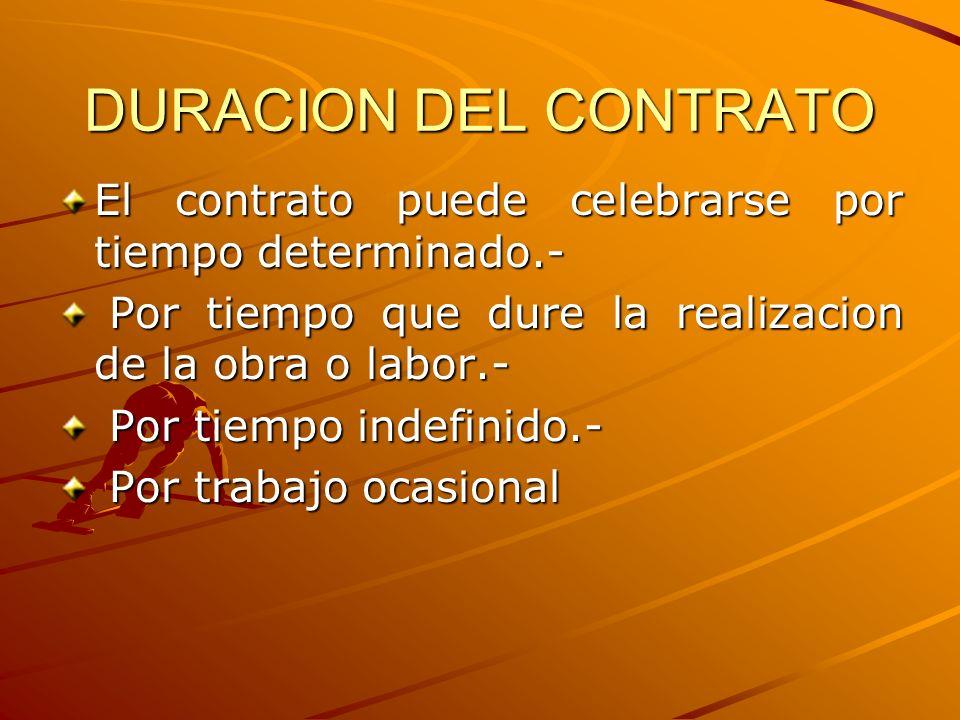 DURACION DEL CONTRATOEl contrato puede celebrarse por tiempo determinado.- Por tiempo que dure la realizacion de la obra o labor.-