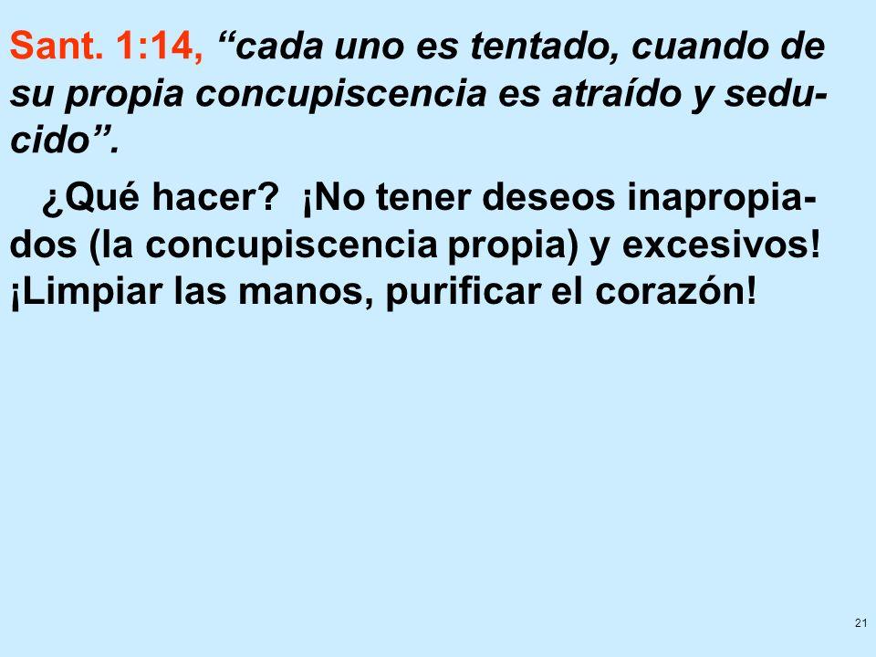 Sant. 1:14, cada uno es tentado, cuando de su propia concupiscencia es atraído y sedu-cido .
