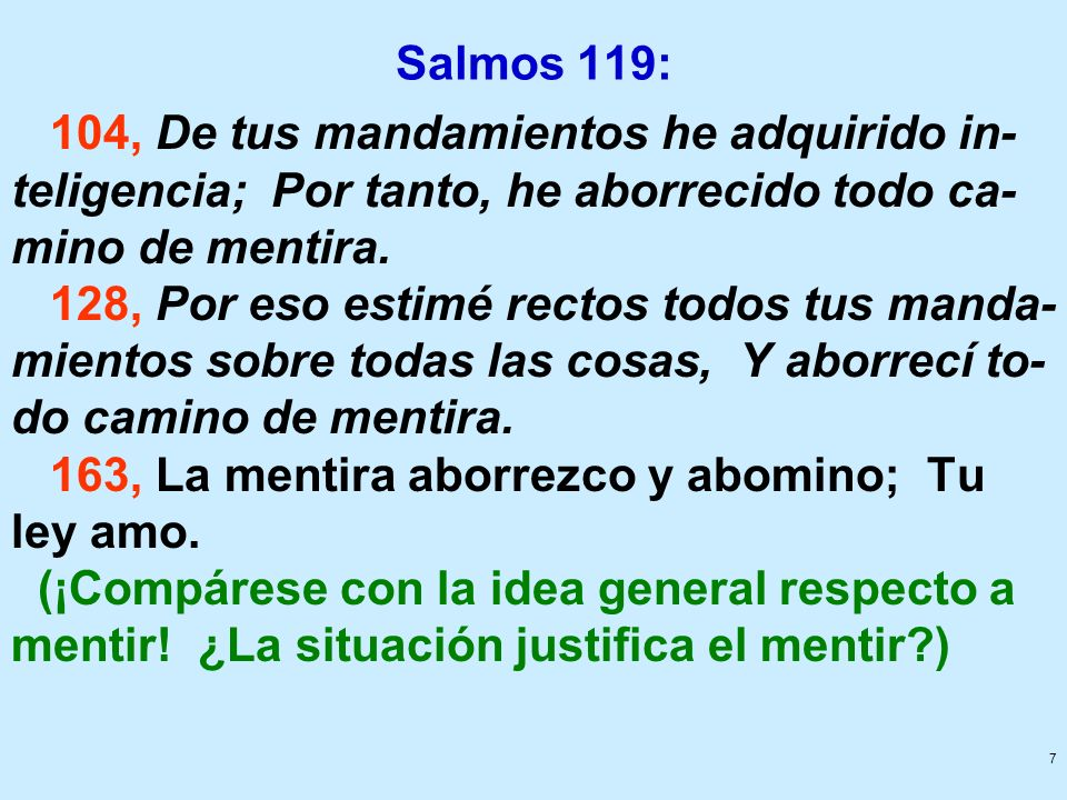 Salmos 119: 104, De tus mandamientos he adquirido in-teligencia; Por tanto, he aborrecido todo ca-mino de mentira.
