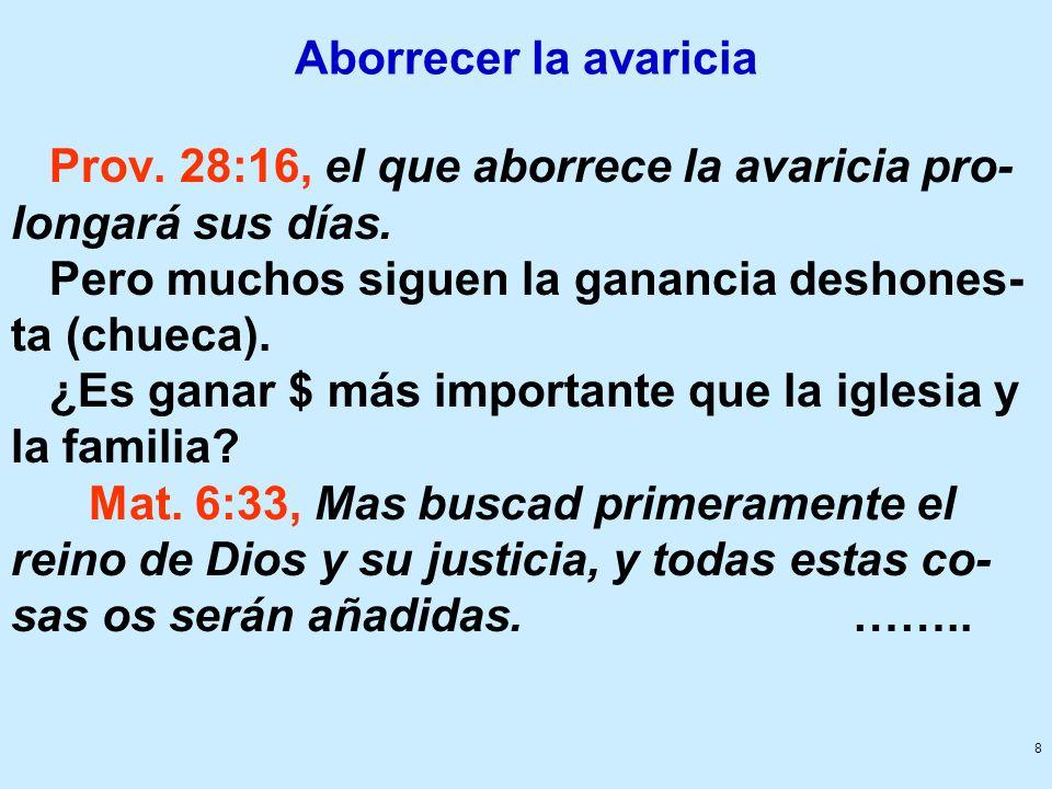 Aborrecer la avaricia Prov. 28:16, el que aborrece la avaricia pro-longará sus días. Pero muchos siguen la ganancia deshones-ta (chueca).
