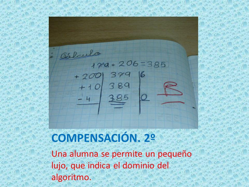 COMPENSACIÓN. 2º Una alumna se permite un pequeño lujo, que indica el dominio del algoritmo.