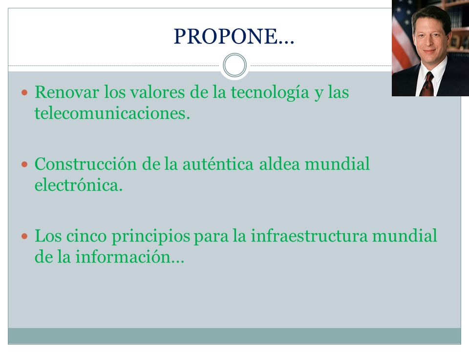 PROPONE… Renovar los valores de la tecnología y las telecomunicaciones. Construcción de la auténtica aldea mundial electrónica.