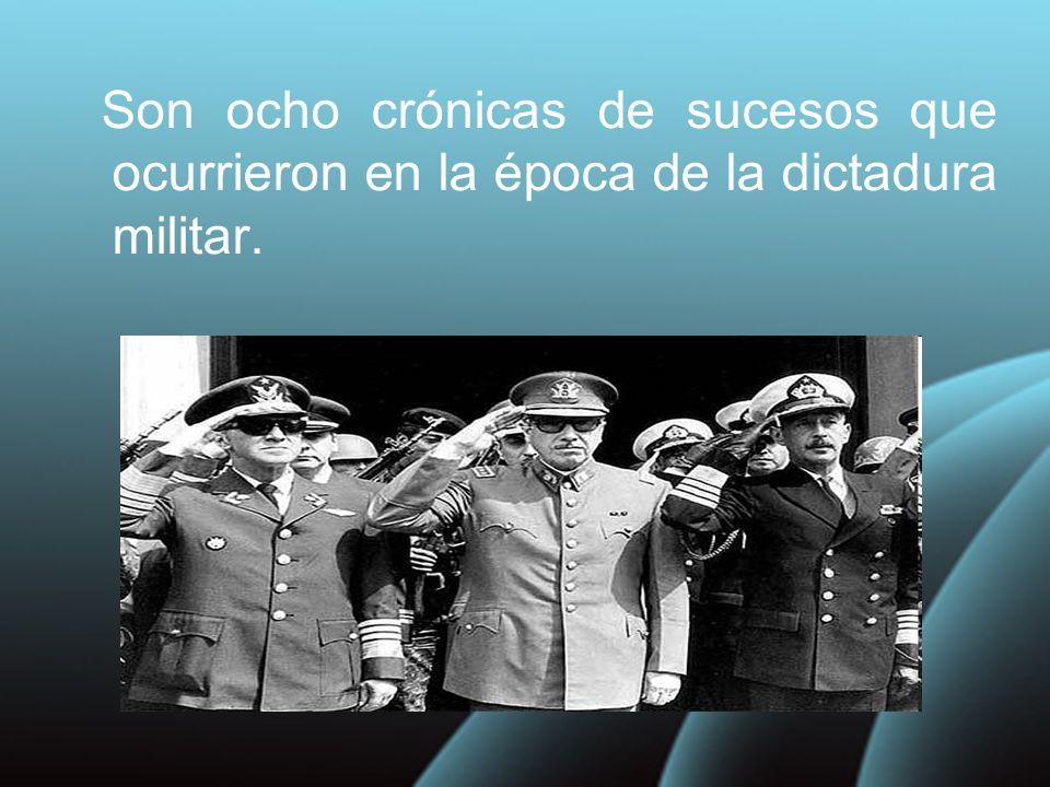 Son ocho crónicas de sucesos que ocurrieron en la época de la dictadura militar.