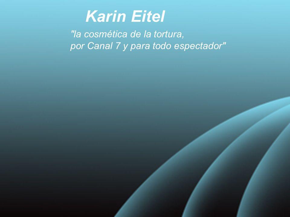 Karin Eitel la cosmética de la tortura, por Canal 7 y para todo espectador