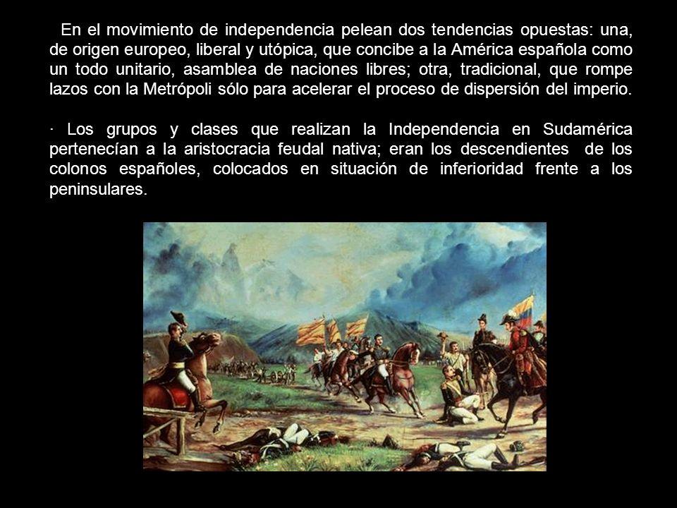 · En el movimiento de independencia pelean dos tendencias opuestas: una, de origen europeo, liberal y utópica, que concibe a la América española como un todo unitario, asamblea de naciones libres; otra, tradicional, que rompe lazos con la Metrópoli sólo para acelerar el proceso de dispersión del imperio.