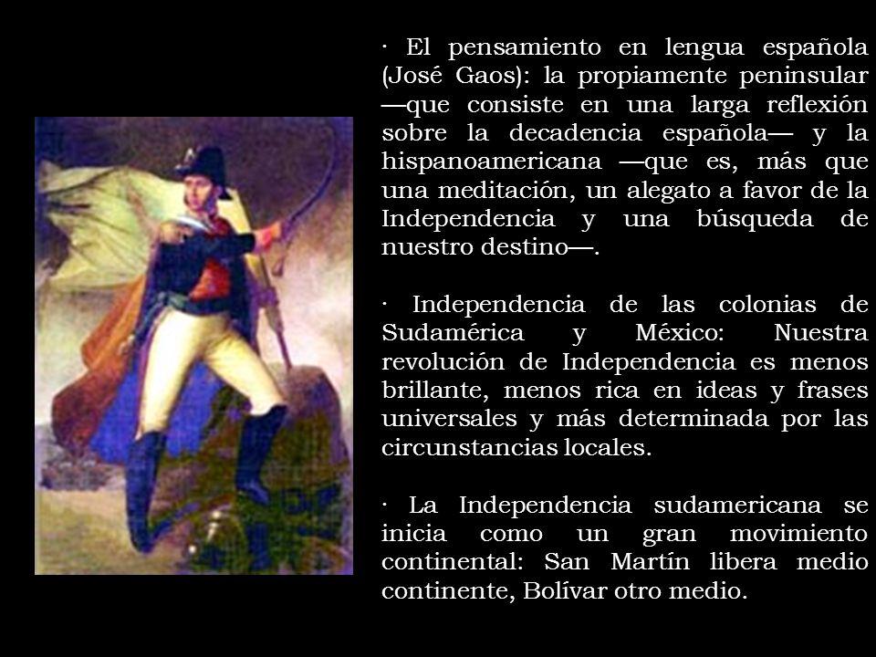· El pensamiento en lengua española (José Gaos): la propiamente peninsular —que consiste en una larga reflexión sobre la decadencia española— y la hispanoamericana —que es, más que una meditación, un alegato a favor de la Independencia y una búsqueda de nuestro destino—.