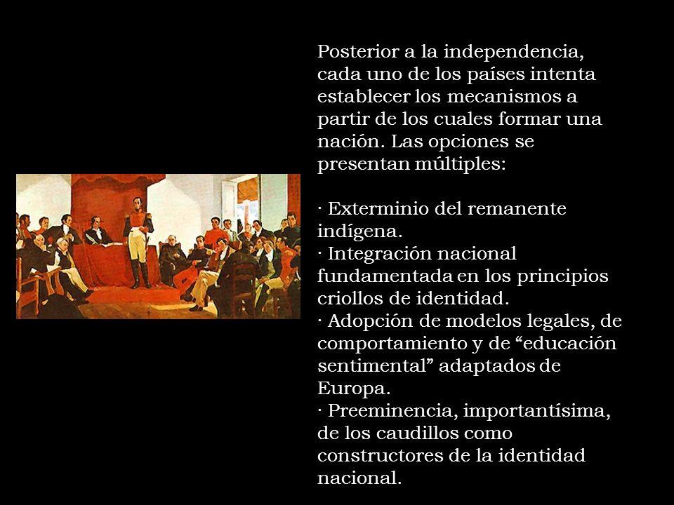 Posterior a la independencia, cada uno de los países intenta establecer los mecanismos a partir de los cuales formar una nación. Las opciones se presentan múltiples: