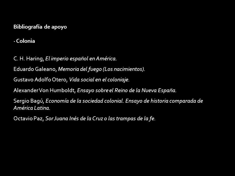 Bibliografía de apoyo· Colonia. C. H. Haring, El imperio español en América. Eduardo Galeano, Memoria del fuego (Los nacimientos).