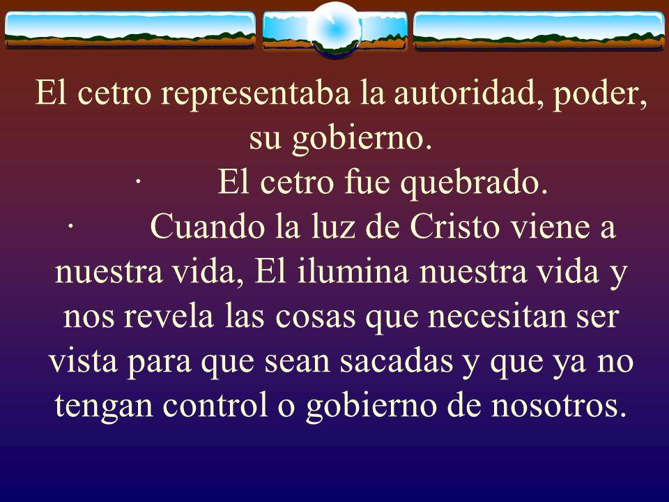 El cetro representaba la autoridad, poder, su gobierno