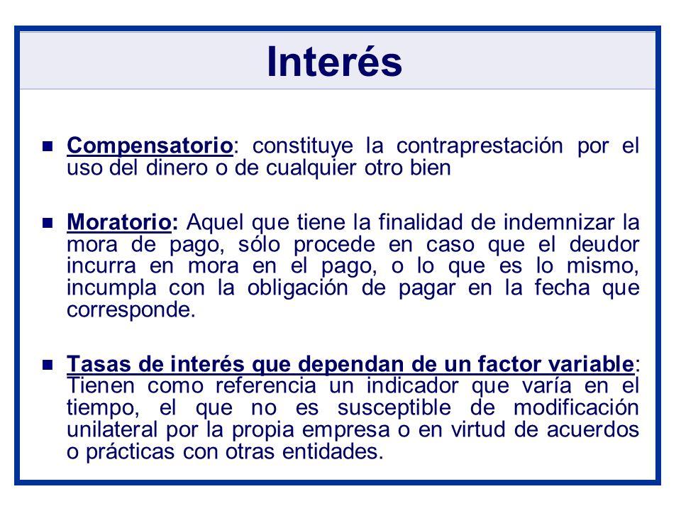 InterésCompensatorio: constituye la contraprestación por el uso del dinero o de cualquier otro bien.