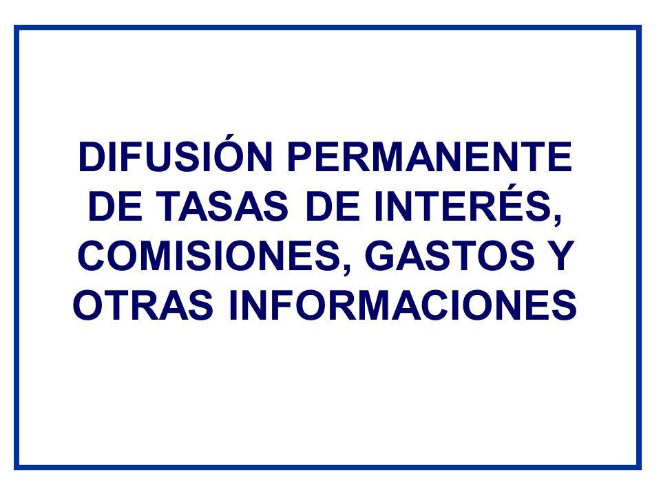 DIFUSIÓN PERMANENTE DE TASAS DE INTERÉS, COMISIONES, GASTOS Y OTRAS INFORMACIONES