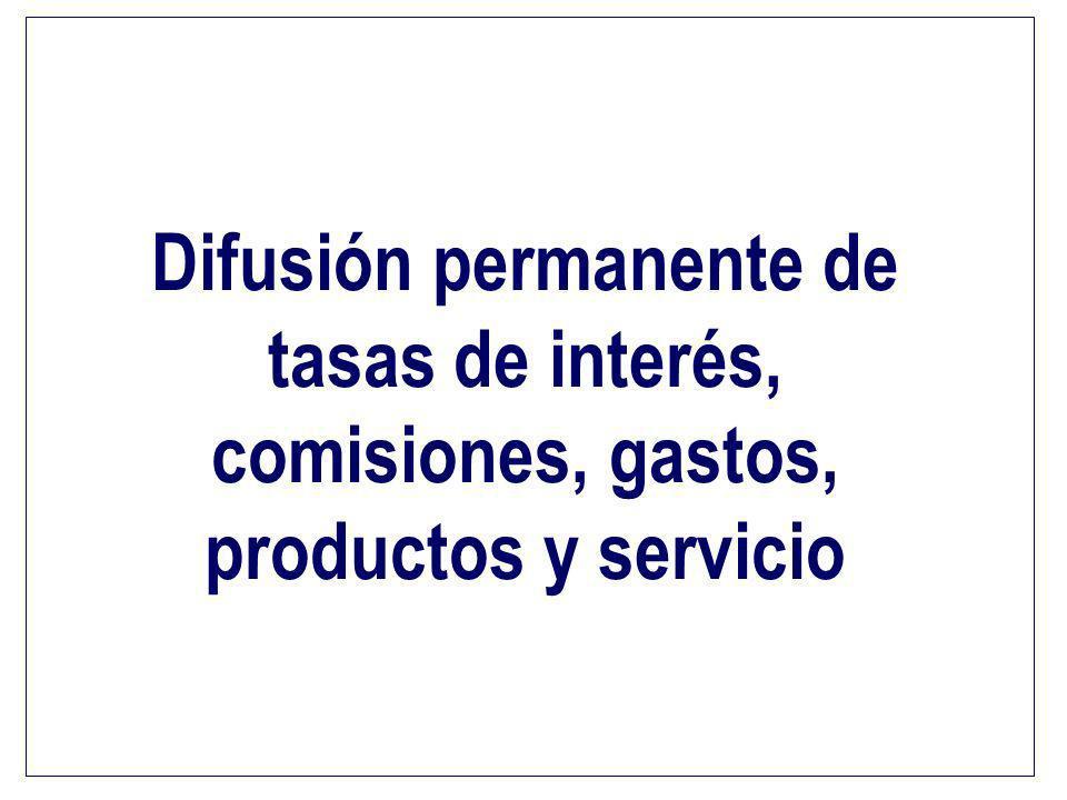 Difusión permanente de tasas de interés, comisiones, gastos, productos y servicio
