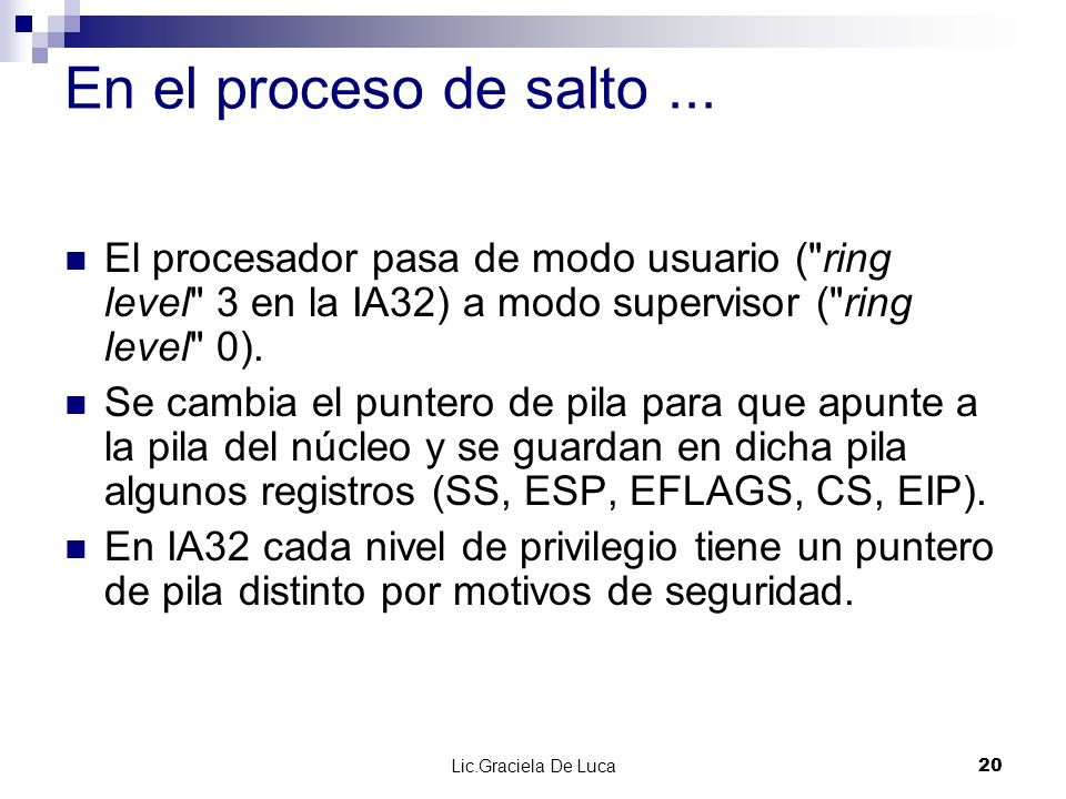 En el proceso de salto ... El procesador pasa de modo usuario ( ring level 3 en la IA32) a modo supervisor ( ring level 0).