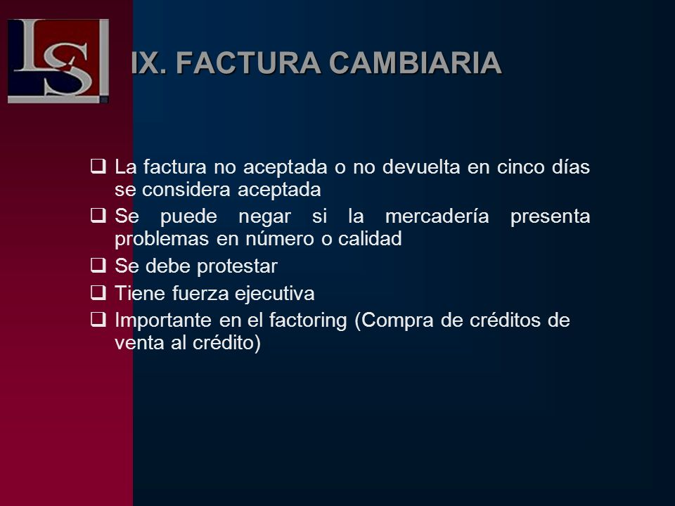 IX. FACTURA CAMBIARIALa factura no aceptada o no devuelta en cinco días se considera aceptada.