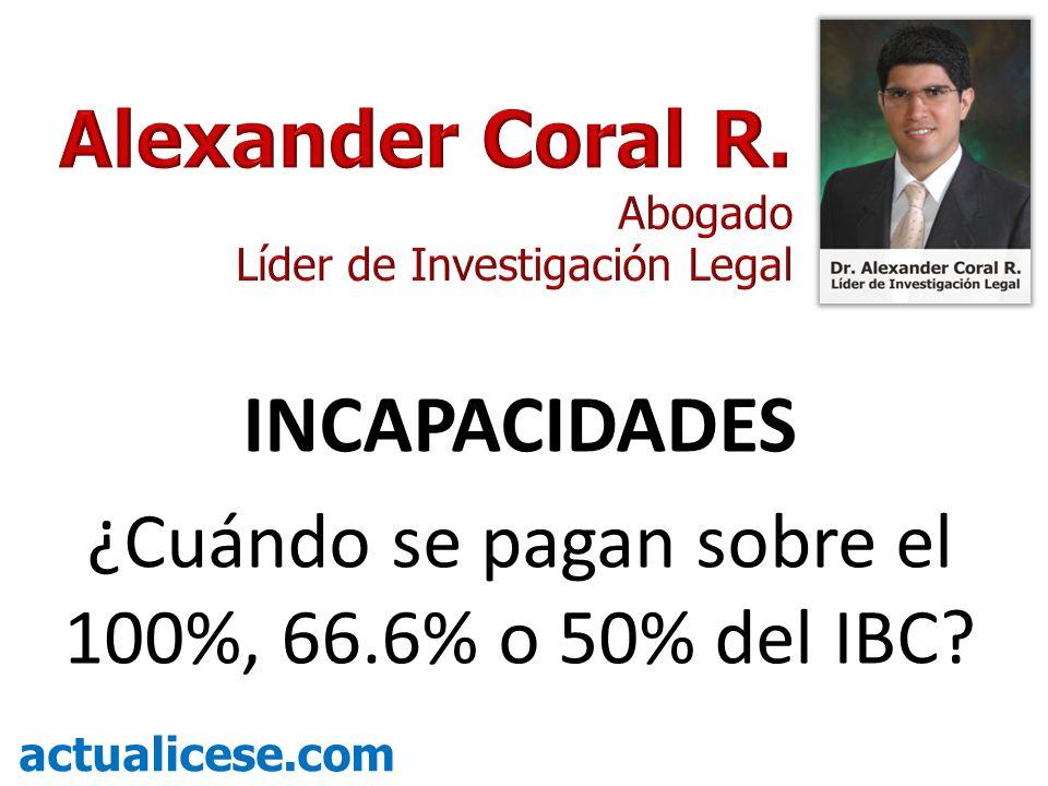 INCAPACIDADES ¿Cuándo se pagan sobre el 100%, 66.6% o 50% del IBC