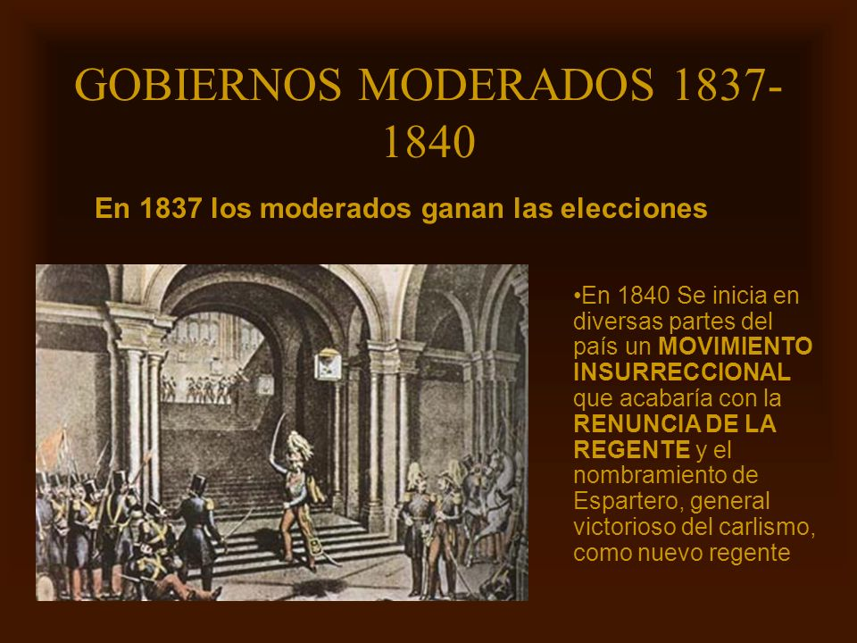 GOBIERNOS MODERADOS 1837-1840 En 1837 los moderados ganan las elecciones.