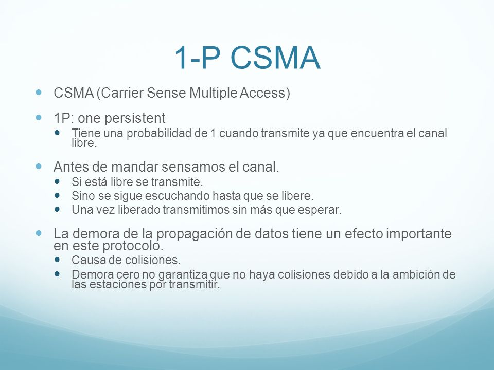 1-P CSMA CSMA (Carrier Sense Multiple Access) 1P: one persistent